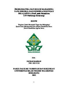 PROBLEMATIKA DAN SOLUSI MAHASISWA YANG BEKERJA BAGI KEBERLANGSUNGAN BELAJARNYA (Studi pada Mahasiswa UIN Walisongo Semarang)