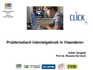 Problematisch internetgebruik in Vlaanderen Jolien Vangeel Prof dr. Rozane De Cock