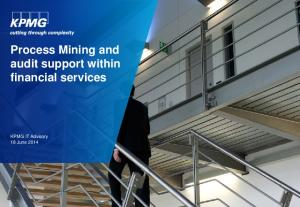 Process Mining and audit support within financial services. KPMG IT Advisory 18 June 2014