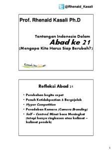 Prof. Rhenald Kasali Ph.D. Tantangan Indonesia Dalam. Abad ke 21. (Mengapa Kita Harus Siap Berubah?) Refleksi Abad 21