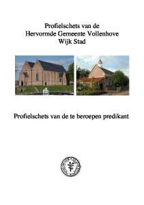Profielschets van de Hervormde Gemeente Vollenhove Wijk Stad. Profielschets van de te beroepen predikant