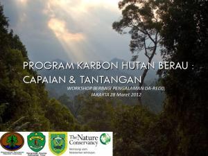 PROGRAM KARBON HUTAN BERAU : CAPAIAN & TANTANGAN. WORKSHOP BERBAGI PENGALAMAN DA-REDD, JAKARTA 28 Maret 2012