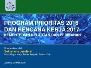 PROGRAM PRIORITAS 2016 DAN RENCANA KERJA 2017 KEMENTERIAN KELAUTAN DAN PERIKANAN