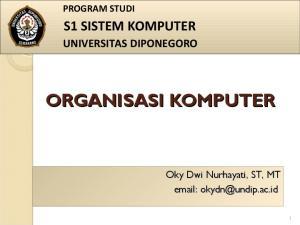 PROGRAM STUDI S1 SISTEM KOMPUTER UNIVERSITAS DIPONEGORO ORGANISASI KOMPUTER. Oky Dwi Nurhayati, ST, MT