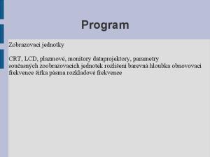 Program. Zobrazovací jednotky