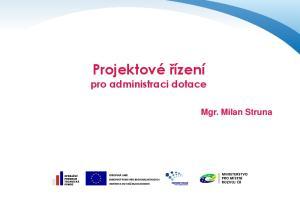 Projektové řízení pro administraci dotace. Mgr. Milan Struna