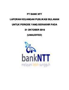 PT BANK NTT LAPORAN KEUANGAN PUBLIKASI BULANAN UNTUK PERIODE YANG BERAKHIR PADA 31 OKTOBER 2016 (UNAUDITED)