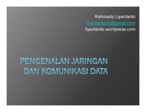 Rahmady Liyantanto liyantanto.wordpress.com