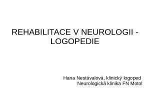 REHABILITACE V NEUROLOGII - LOGOPEDIE. Hana Nestávalová, klinický logoped Neurologická klinika FN Motol