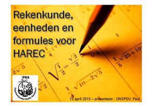 Rekenkunde, eenheden en formules voor HAREC. 10 april 2015 presentator : ON5PDV, Paul
