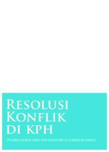 Resolusi Konflik di kph (PEMBELAJARAN DARI KPH REGISTER 47 & RINJANI BARAT)