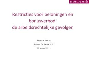 Restricties voor beloningen en bonusverbod: de arbeidsrechtelijke gevolgen. Eugenie Nunes Boekel De Nerée N.V. 22 maart 2012