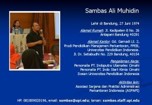 Sambas Ali Muhidin. Alamat Rumah: Jl. Kadipaten 8 No. 26 Antapani Bandung 40291