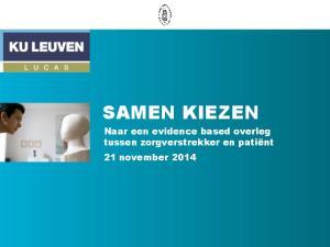 SAMEN KIEZEN. Naar een evidence based overleg tussen zorgverstrekker en patiënt. 21 november 2014
