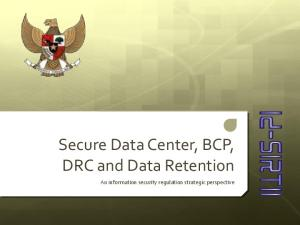 Secure Data Center, BCP, DRC and Data Retention. An information security regulation strategic perspective
