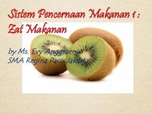 Sistem Pencernaan Makanan 1 : Zat Makanan. by Ms. Evy Anggraeny SMA Regina Pacis Jakarta