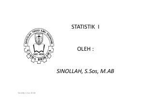 STATISTIK I OLEH : SINOLLAH, S.Sos, M.AB. Sinollah, S.Sos, M.AB