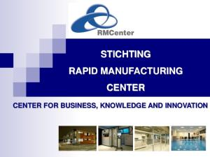 STICHTING RAPID MANUFACTURING CENTER CENTER FOR BUSINESS, KNOWLEDGE AND INNOVATION