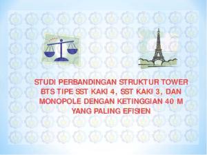 STUDI PERBANDINGAN STRUKTUR TOWER BTS TIPE SST KAKI 4, SST KAKI 3, DAN MONOPOLE DENGAN KETINGGIAN 40 M YANG PALING EFISIEN