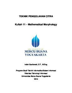 TEKNIK PENGOLAHAN CITRA. Kuliah 11 Mathematical Morphology. Indah Susilawati, S.T., M.Eng