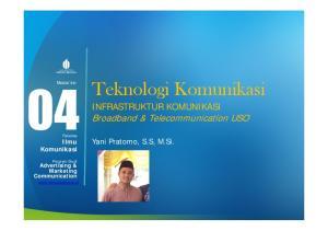 Teknologi Komunikasi. INFRASTRUKTUR KOMUNIKASI Broadband & Telecommunication USO. Yani Pratomo, S.S, M.Si. Advertising & Marketing Communication