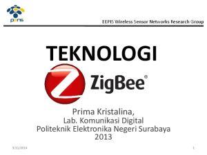 TEKNOLOGI. Prima Kristalina, Lab. Komunikasi Digital Politeknik Elektronika Negeri Surabaya EEPIS Wireless Sensor Networks Research Group