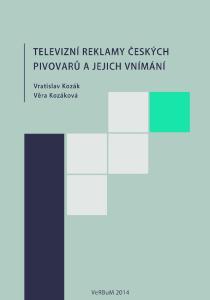 Televizní reklamy českých pivovarů a jejich vnímání. Vratislav Kozák, Věra Kozáková
