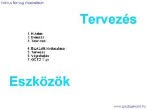Tervezés. Eszközök. Kritikus Tömeg Webinárium. 1. Kutatás 2. Elemzés 3. Tesztelés. 4. Eszközök kiválasztása 5. Tervezés 6. Végrehajtás 7
