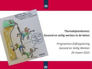Themabijeenkomst: Gezond en veilig werken in de keten. Programma Zelfregulering Gezond en Veilig Werken 26 maart 2015