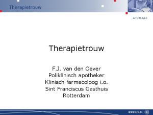 Therapietrouw APOTHEEK. Therapietrouw. F.J. van den Oever Poliklinisch apotheker Klinisch farmacoloog i.o. Sint Franciscus Gasthuis Rotterdam