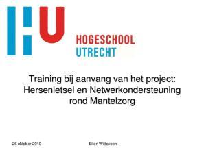 Training bij aanvang van het project: Hersenletsel en Netwerkondersteuning rond Mantelzorg. 26 oktober 2010 Ellen Witteveen