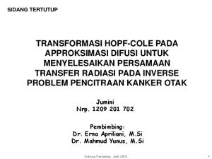 TRANSFORMASI HOPF-COLE PADA APPROKSIMASI DIFUSI UNTUK MENYELESAIKAN PERSAMAAN TRANSFER RADIASI PADA INVERSE PROBLEM PENCITRAAN KANKER OTAK