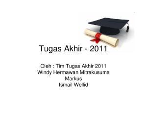 Tugas Akhir Oleh : Tim Tugas Akhir 2011 Windy Hermawan Mitrakusuma Markus Ismail Wellid