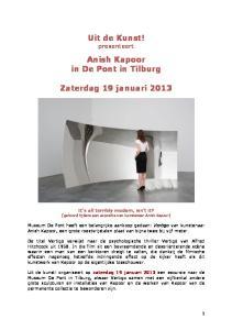 Uit de Kunst! presenteert. Anish Kapoor in De Pont in Tilburg. Zaterdag 19 januari 2013