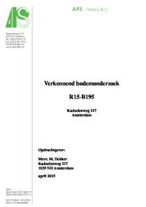 Verkennend bodemonderzoek R15-B195. APS - Milieu B.V. Kadoelenweg 217 Amsterdam. Opdrachtgever: Mevr. M. Dekker Kadoelenweg NH Amsterdam