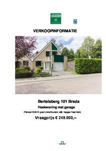 VERKOOPINFORMATIE. Bertelsberg 101 Breda. Vraagprijs ,-- Hoekwoning met garage. (Perceel 348m2; goed onderhouden; wijk Haagse Beemden)