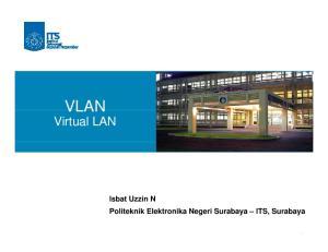 Virtual LAN. Isbat Uzzin N Politeknik Elektronika Negeri Surabaya ITS, Surabaya