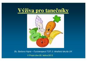 Výživa pro tanečníky. Bc. Barbora Hajná Fyzioterapeut TCP; 2. lékařská fakulta UK V Praze dne 20. ledna 2013