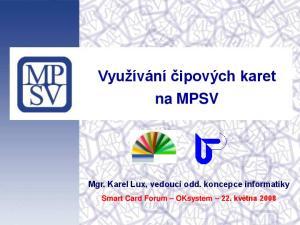 Využívání čipových karet na MPSV. Mgr. Karel Lux, vedoucí odd. koncepce informatiky