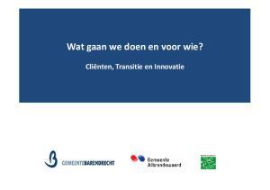 Wat gaan we doen en voor wie? Cliënten, Transitie en Innovatie