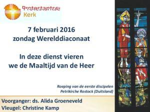 zondag Werelddiaconaat In deze dienst vieren we de Maaltijd van de Heer Voorganger: ds. Alida Groeneveld Vleugel: Christine Kamp